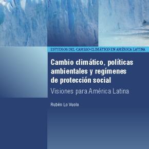 Cambio climático, políticas ambientales  y regímenes de protección social – Visiones para AméricaLatina